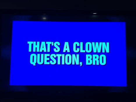 """That's a Clown Question, Bro"" Is a Jeopardy Category"